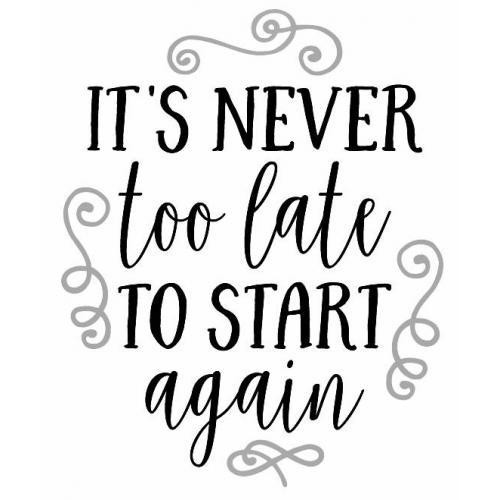 Never to late to start again plaque