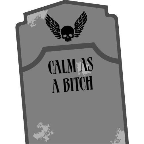 Calm as a Bitch (Karma) Headstone